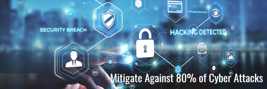 Mitigate against 80% of Cyber Attacks
